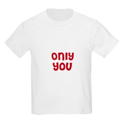 Only You Kids T-Shirt