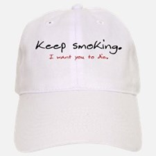 Keep smoking. I want you to d Baseball Baseball Cap