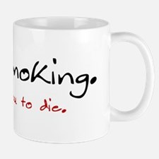 Keep smoking. I want you to d Mug
