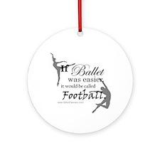 """If Ballet Was"" Ornament (Round)"