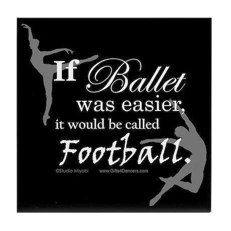"""If Ballet Was"" Tile Coaster"