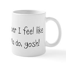 Whatever I feel like I wanna Mug