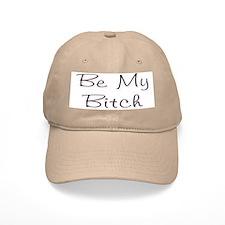 Be My Bitch .. Baseball Cap