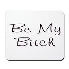 Be My Bitch ..  Mousepad