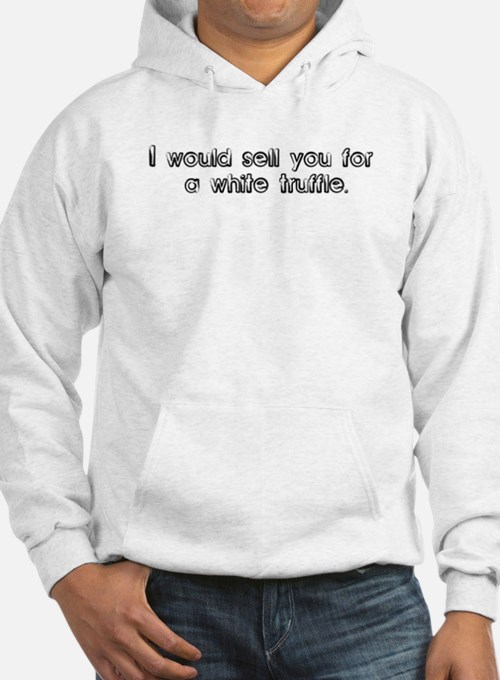 I would sell you for a white Hoodie