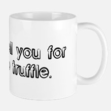 I would sell you for a white  Mug