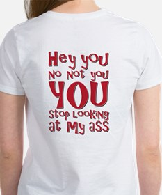 Hey You...Stop looking at my ass Women's T-Shirt