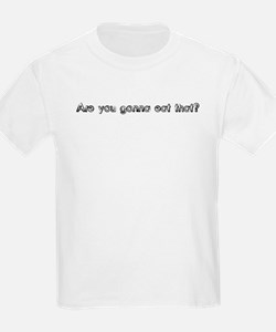 Are you gonna eat that? Kids T-Shirt