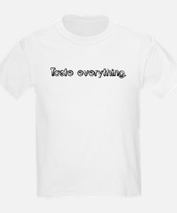 Taste everything. Kids T-Shirt