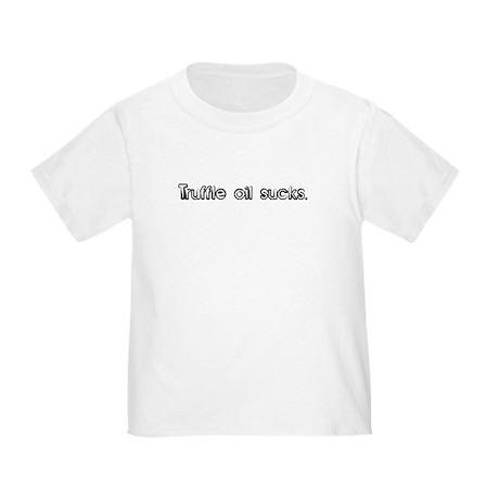 Truffle oil sucks. Toddler T-Shirt
