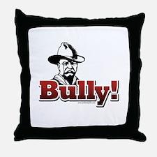 Bully!... Throw Pillow