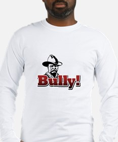 Bully!... Long Sleeve T-Shirt