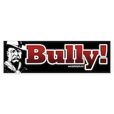 Bully!... Bumper Bumper Sticker
