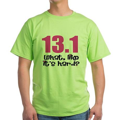 13.1 what, like it's hard? Green T-Shirt