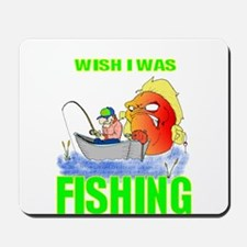 WISH I WAS FISHING Mousepad