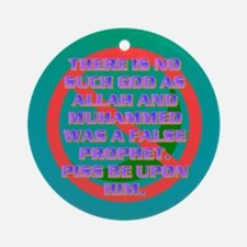 THERE IS NO SUCH GOD AS ALLAH. Ornament (Round)