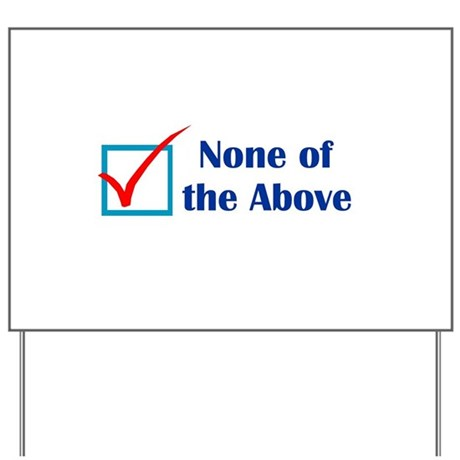 None-Of-The-Above Yard Sign