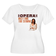 Opera is only for the strong T-Shirt
