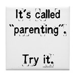 It's called parenting, try it Tile Coaster