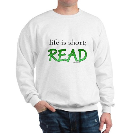 Life is short; read Sweatshirt