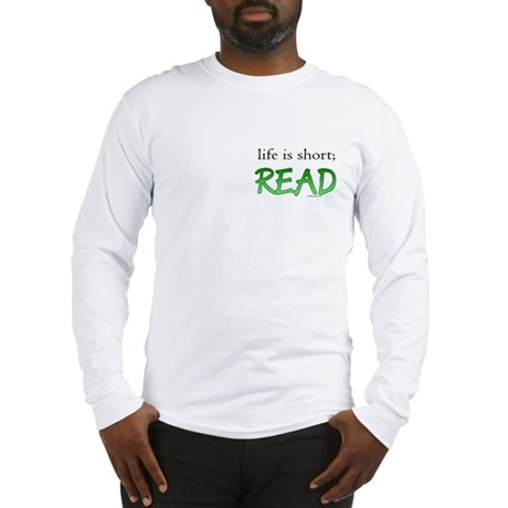 Life is short; read Long Sleeve T-Shirt