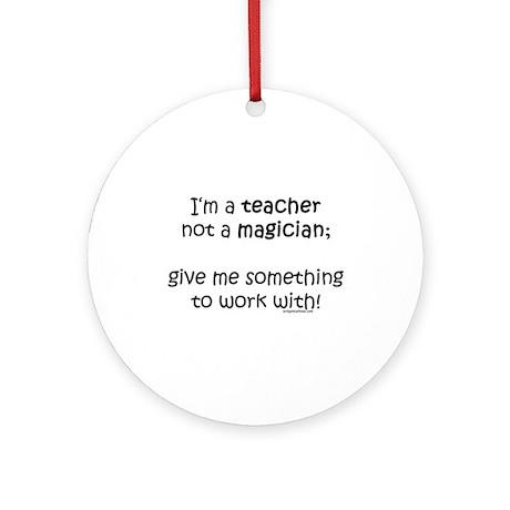 Teacher not magician Ornament (Round)
