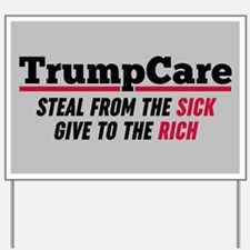 TrumpCare Steal From The Sick Yard Sign