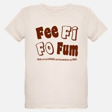 Fee Fi Fo Fum... T-Shirt