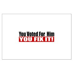 You Voted For Him Posters