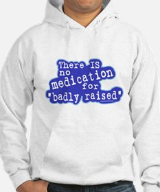 No medication for badly raised Hoodie