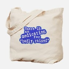 No medication for badly raised Tote Bag