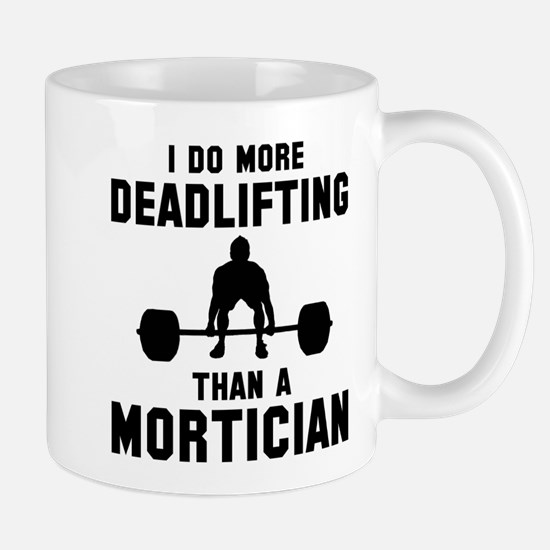 I do more deadlifting that a mor Mug
