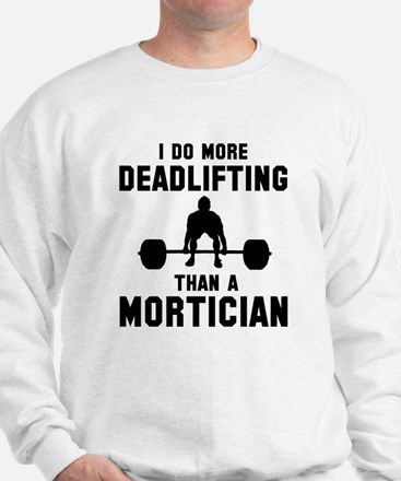 I do more deadlifting that a mortician Sweater