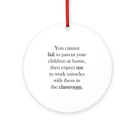 Parent fail, teacher miracle Ornament (Round)
