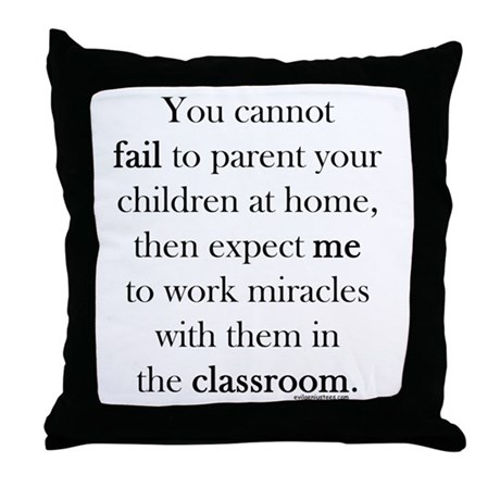 Parent fail, teacher miracle Throw Pillow