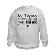 Don't believe everything you Sweatshirt