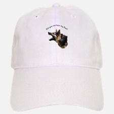 Did you not hear my Dad? Baseball Baseball Cap