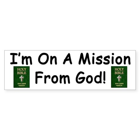 """""""I'm On A Mission from God!"""" (Sticker) Bumper"""