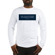 I'm a-goin' to TEXAS Long Sleeve T-Shirt