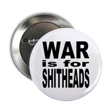 """War is for Shitheads 2.25"""" Button (10 pack)"""