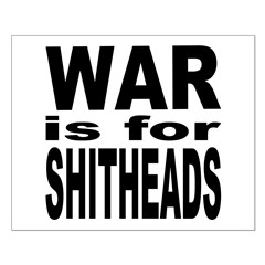 War is for Shitheads Posters