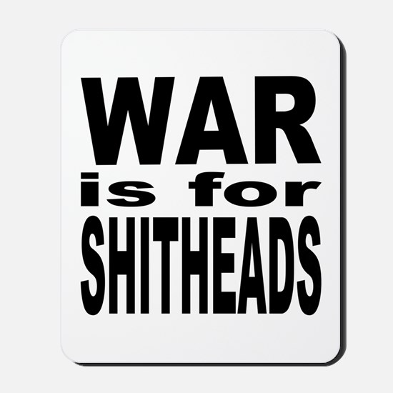 War is for Shitheads Mousepad