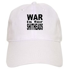 War is for Shitheads Baseball Cap