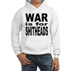 War is for Shitheads Hoodie