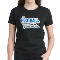 If Football Was Easy Tee