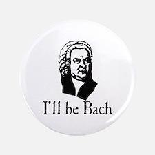 "I'll Be Bach 3.5"" Button"