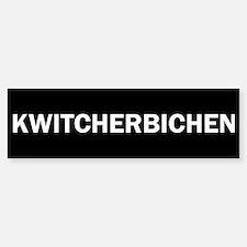 Kwitcherbichen Bumper Bumper Sticker