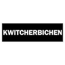 Kwitcherbichen Bumper Sticker