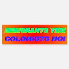 IMMIGRANTS YES! COLONISTS NO! Bumper Bumper Sticker