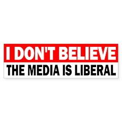 I Don't Believe the Media is Liberal Car Bumper Sticker